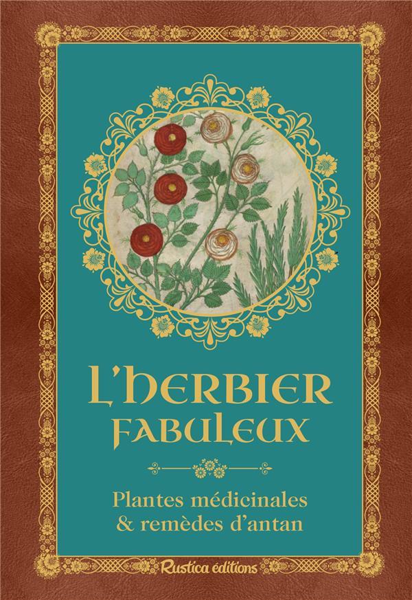 L'HERBIER FABULEUX  -  PLANTES MEDICINALES ET REMEDES D'ANTAN