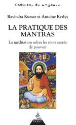 La pratique des mantras ; la méditation selon les mots sacrés de pouvoir  - Ravindra Kumar - Antoine Kenlys - Antoine Kerlys