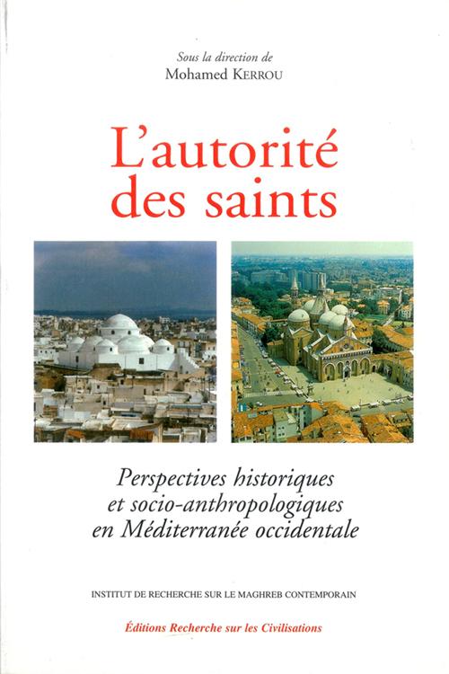 L'autorite des saints - perspectives historiques et socio-anthropologiques en mediterranee occidenta