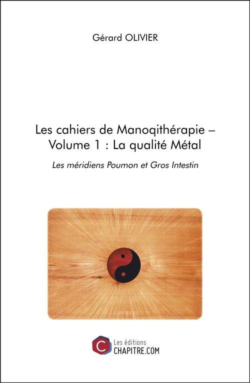 Les cahiers de manoqithérapie t.1 ; la qualité métal : les méridiens poumon et gros intestin
