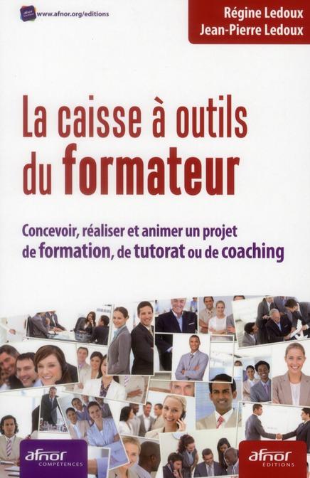 La caisse à outils du formateur ; concevoir, réaliser et animer un projet de formation, de tutorat ou de coaching