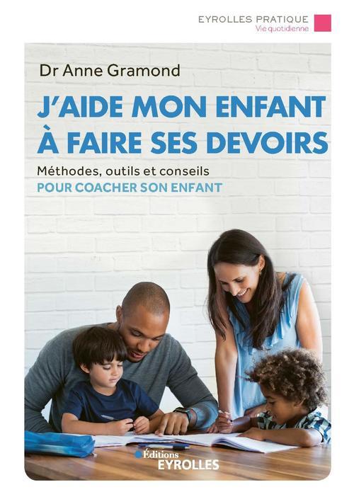 J'aide mon enfant à faire ses devoirs ; méthodes, outils et conseils pour coacher son enfant (2e édition)