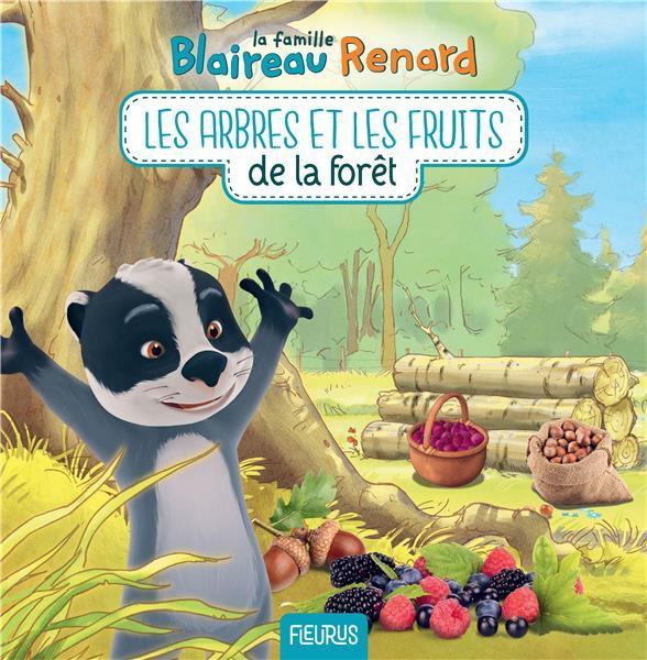 La famille Blaireau-Renard ; les arbres et les fruits de la forêt