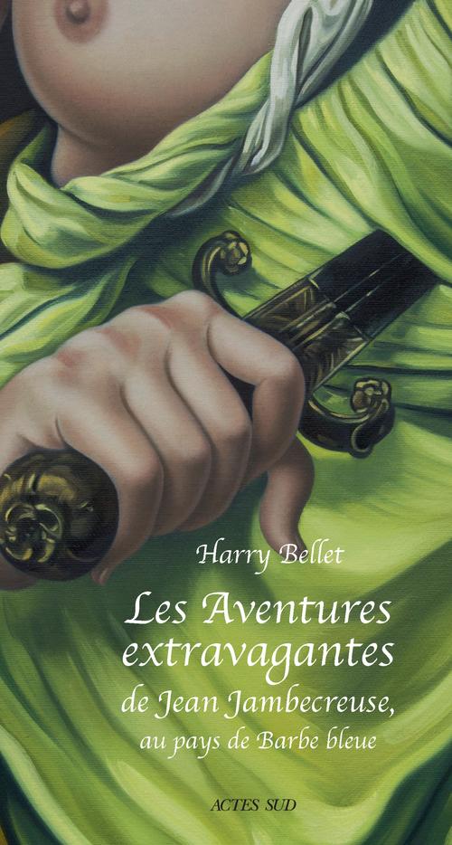 Les Aventures extravagantes de Jean Jambecreuse, au pays de Barbe-Bleue  - Harry Bellet