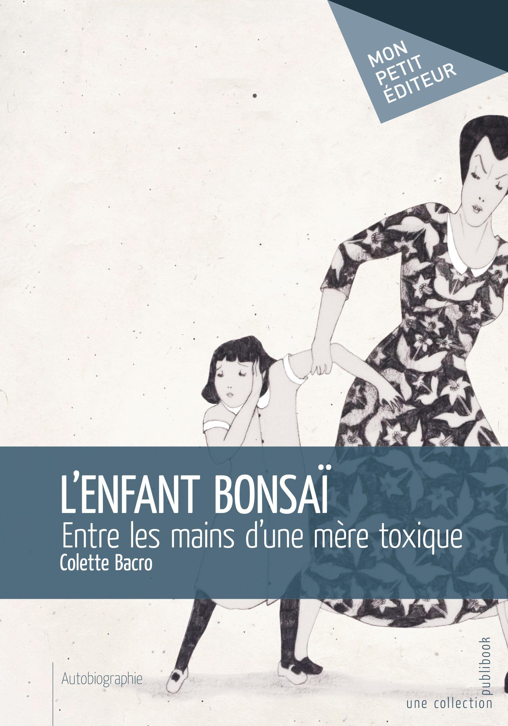 L'enfant bonsaï ; entre les mains d'une mère toxique