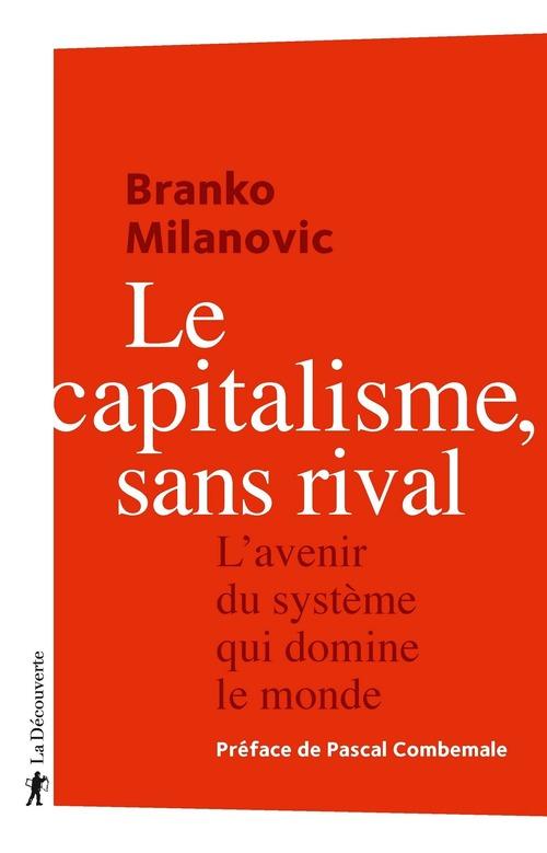 Le capitalisme, sans rival ; l'avenir du système qui domine le monde