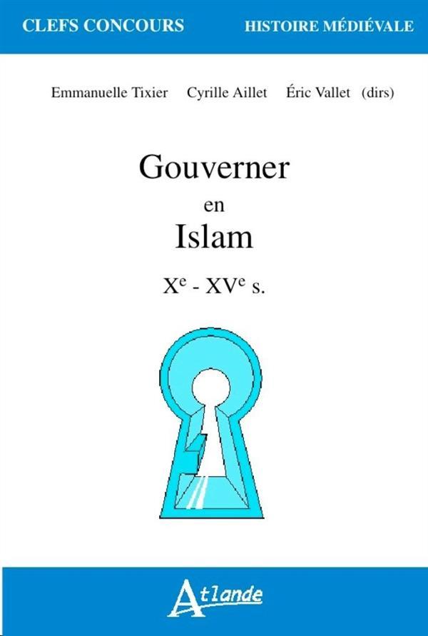 Gouverner en Islam ; Xe - XVe siècle