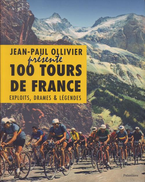 100 tours de france ; exploits, drames et légendes