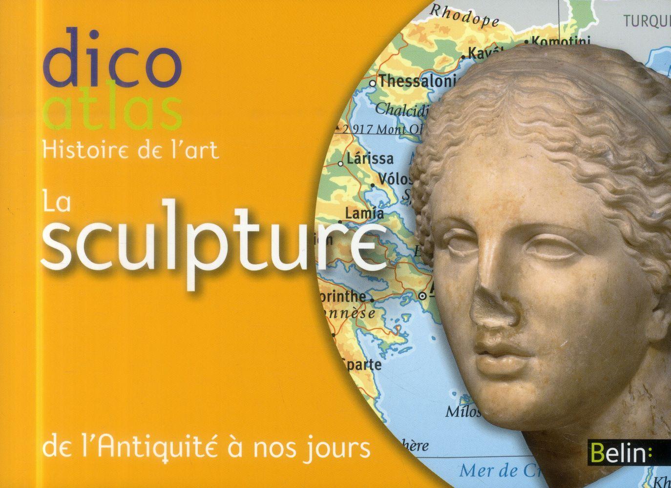 dicoatlas de l'histoire de l'art ; la sculpture
