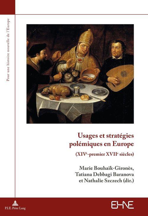 Usages et strategies polemiques en europe - (xive-premier xviie siecles)