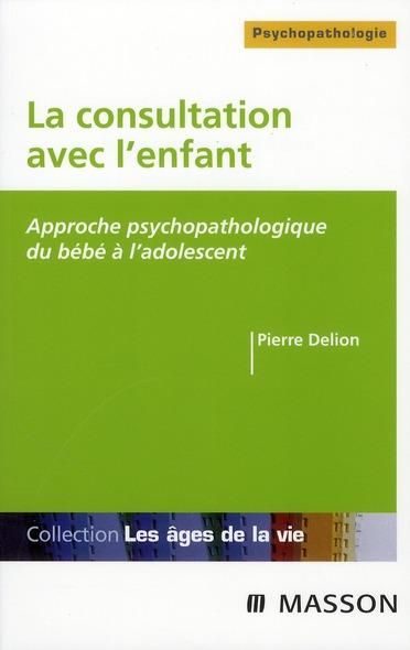 La consultation en pédopsychiatrie ; approche psychopathologique du bébé à l'adolescent