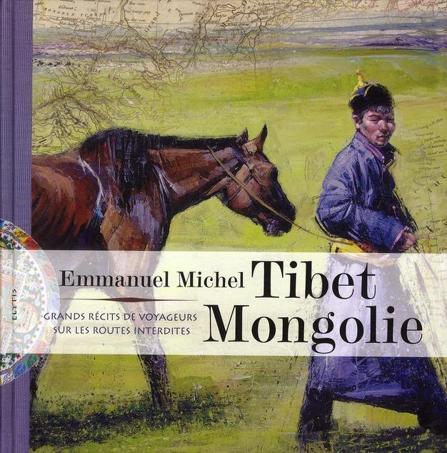 Tibet-Mongolie ; grands récits de voyageurs sur les routes interdites