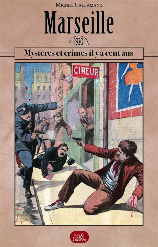 Marseille 1920 ; mystères et crimes il y a cent ans
