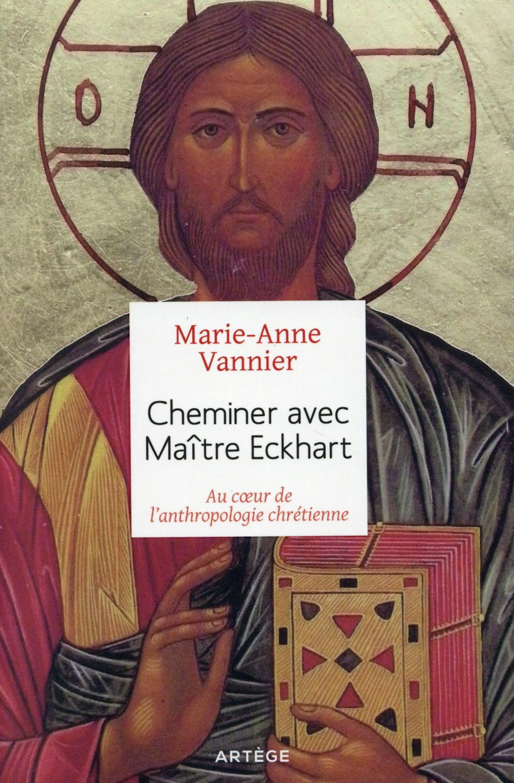 Cheminer avec Maître Eckart ; au coeur de l'anthropologie chrétienne