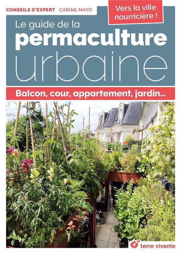 Le guide de la permaculture urbaine ; balcon, cour, appartement, jardin...