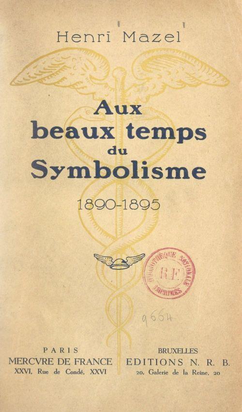 Aux beaux temps du symbolisme, 1890-1895  - Henri Mazel