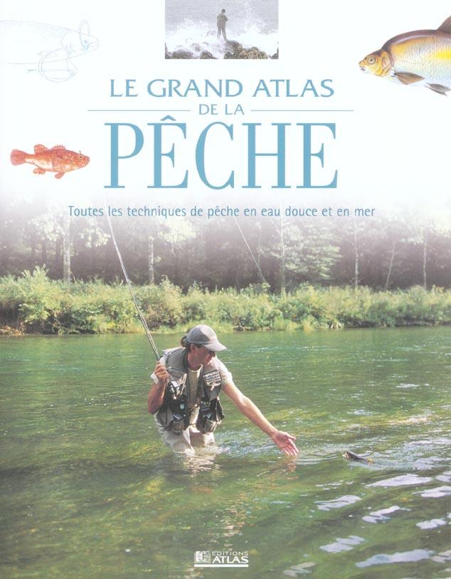 Le Grand Atlas De La Peche ; Toutes Les Techniques De Peche En Eau Douce Et En Mer