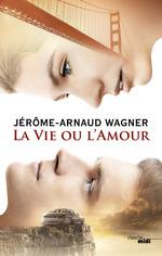 La Vie ou l'Amour  - Jerome-Arnaud Wagner - Jérôme-Arnaud WAGNER - Jerome-arnaud Wagner