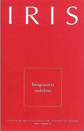 Iris n.35 ; 2014 ; imaginaires andalous