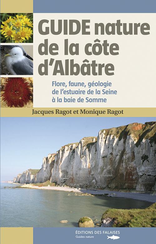 Guide nature de la côte d'Albâtre : flore, faune, géologie de l'estuaire de la Seina à la baie de Somme