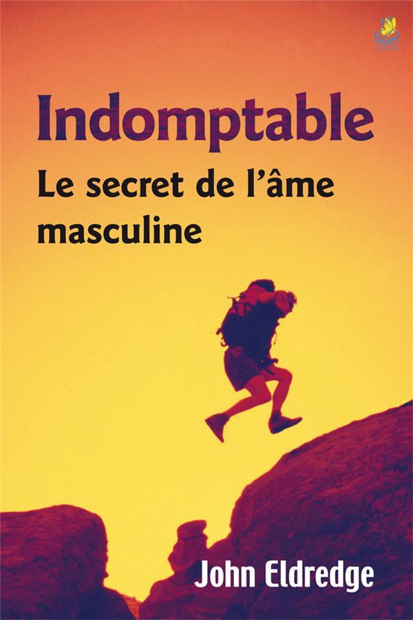 Indomptable ; le secret de l'âme masculine
