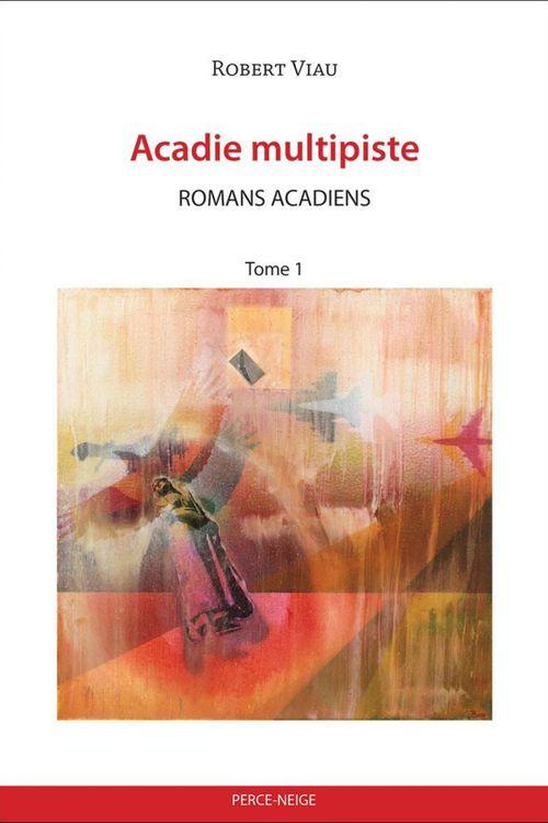 Acadie multipiste. romans acadiens t 01