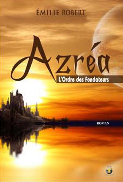Azréa t.1 ; l'ordre des fondateurs