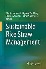 Sustainable Rice Straw Management  - Pauline Chivenge - Martin Gummert - Nguyen Van Hung - Boru Douthwaite
