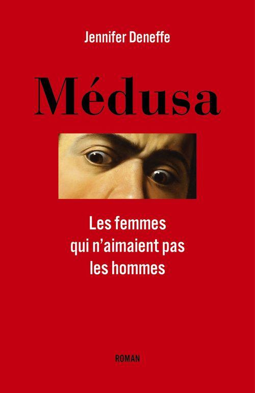 Medusa - les femmes qui n'aimaient pas les hommes