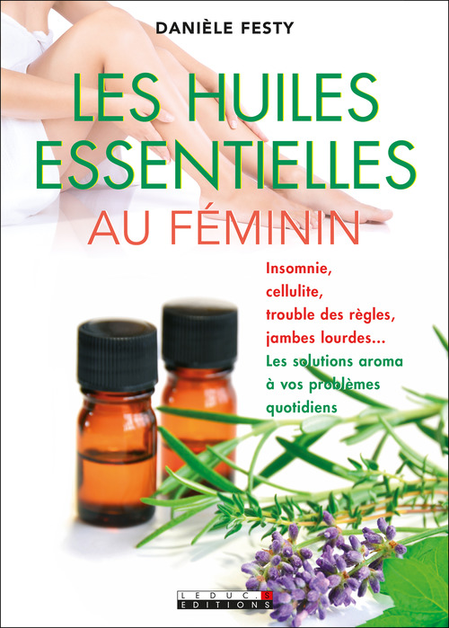 Les huiles essentielles au féminin  - Danièle Festy