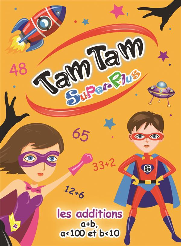 Tam tam superplus ; les additions ; a+b , a<100  et b<10