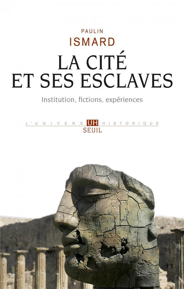La cité et ses esclaves ; fictions, institution, expériences