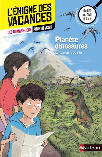 L'ENIGME DES VACANCES PRIMAIRE T.35 ; planète dinosaures ; du CM1 au CM2 ; 8/9 ans