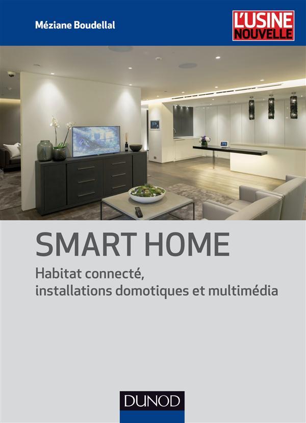 Smart Home ; Habitat Connecte, Installations Domotiques Et Multimedia
