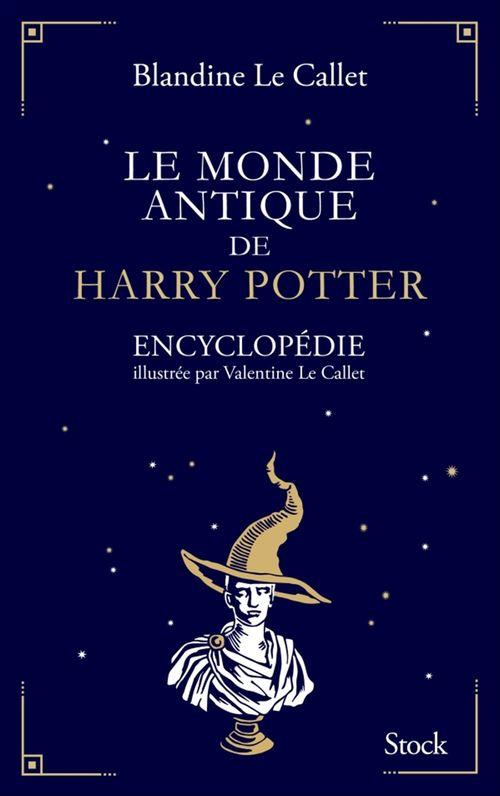 Le monde antique de Harry Potter ; encyclopédie illustrée par Valentine le Callet