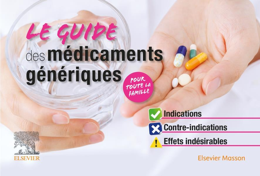 LE GUIDE DES MEDICAMENTS GENERIQUES  -  INDICATIONS, CONTRE-INDICATIONS, EFFETS INDESIRABLES
