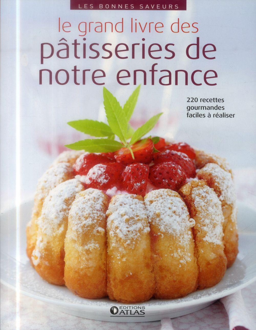 Le Grand Livre Des Patisseries De Notre Enfance ; 220 Recettes Faciles Et Gourmandes