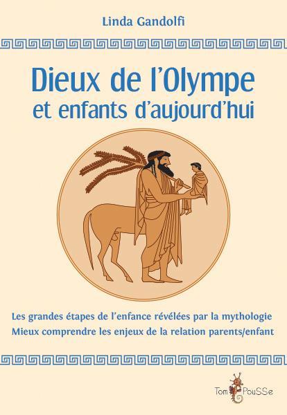 Dieux de l'Olympe et enfants d'aujourd'hui ; les grandes étapes de l'enfance révélées par la mythologie, mieux comprendre les enjeux de la relation parents/enfants