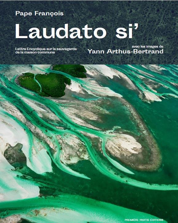 Laudato si' ; lettre encyclique sur la sauvegarde de la maison commune