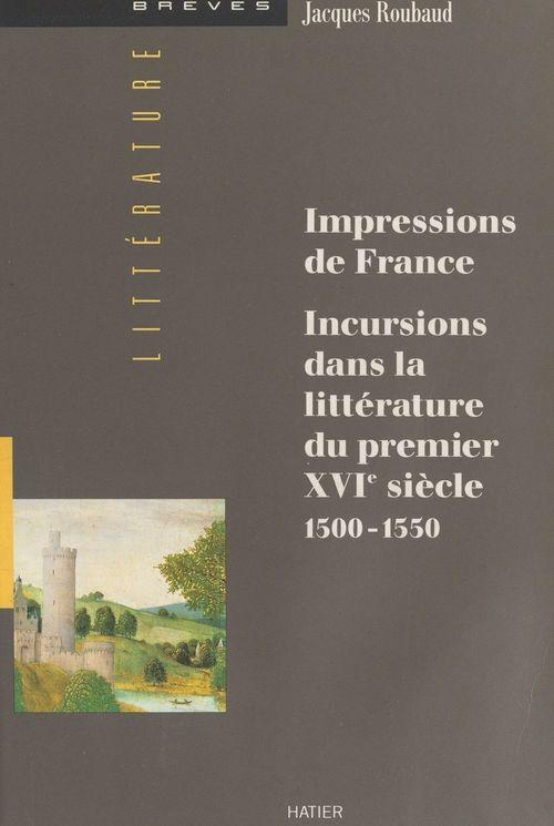 Impressions de france -incursions dans la litterature du premier xvieme siecle 1501-1550