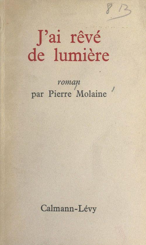 J'ai rêvé de lumière  - Pierre Molaine