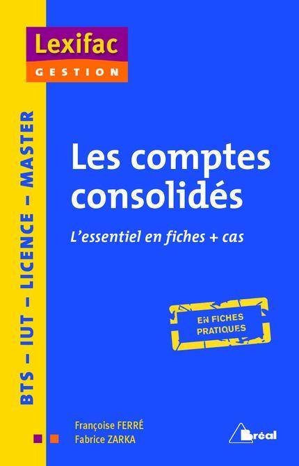 Les Comptes Consolides ; L'Essentiel En Fiches + Cas ; En Fiches Pratiques