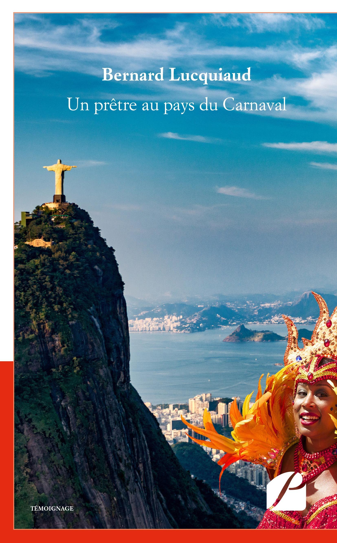 Un prêtre au pays du Carnaval  - Bernard Lucquiaud