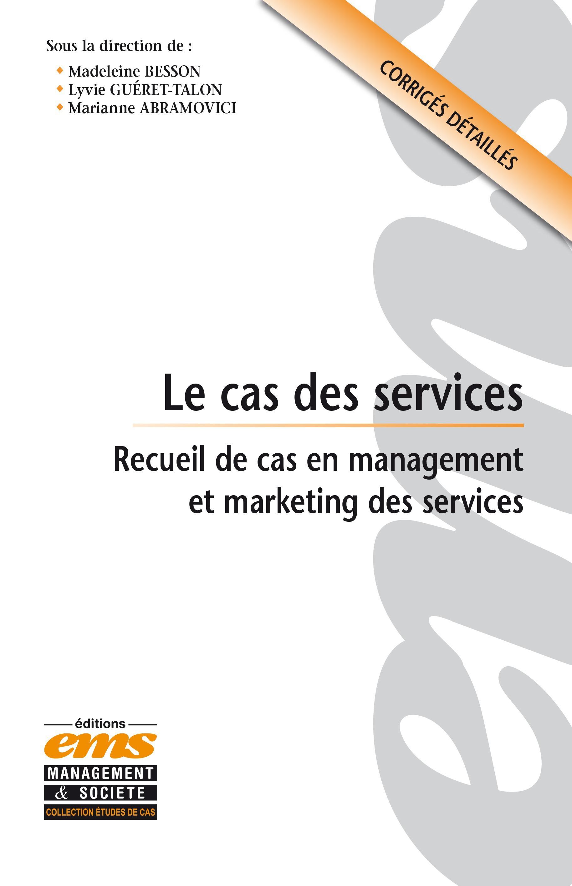 le cas des services ; recueil de cas en management et marketing des services ; corrigés détaillés