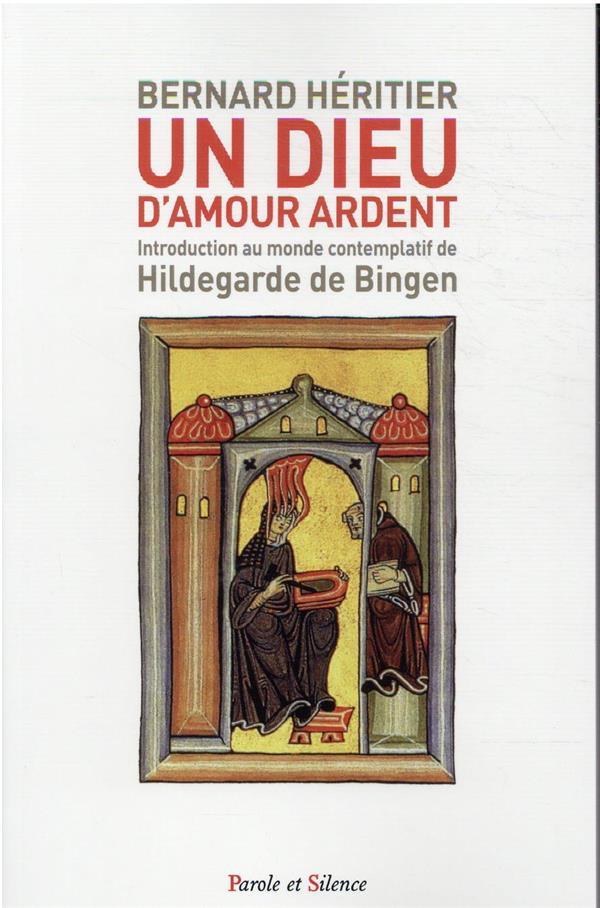 Un Dieu brûlant de miséricorde ; introduction au monde contemplatif de Hildegarde de Bingen