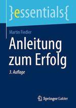 Anleitung zum Erfolg  - Martin Fiedler