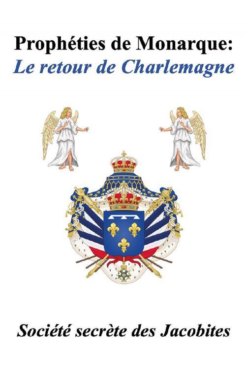 Prophéties de monarque : Le retour de Charlemagne  - Société secrète des Jacobites  - Collectif