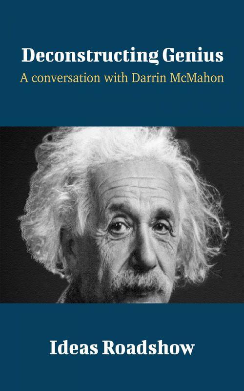 Deconstructing Genius - A Conversation with Darrin McMahon
