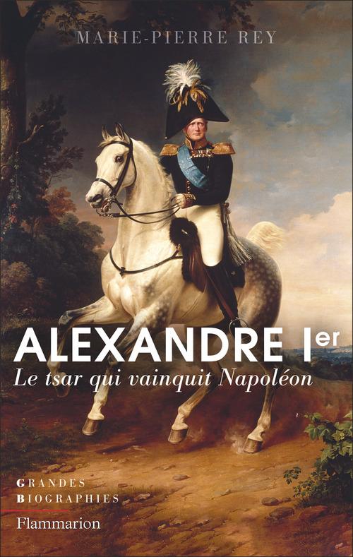 Alexandre ier - le tsar qui vainquit napoleon