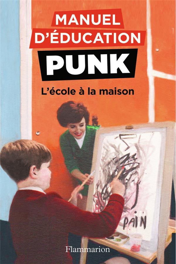 Manuel d'éducation punk T.3 ; l'école à la maison